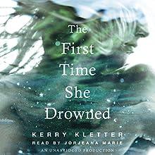 The First Time She Drowned | Livre audio Auteur(s) : Kerry Kletter Narrateur(s) : Jorjeana Marie