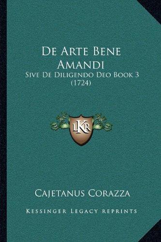 Download De Arte Bene Amandi: Sive De Diligendo Deo Book 3 (1724) (Latin Edition) pdf epub