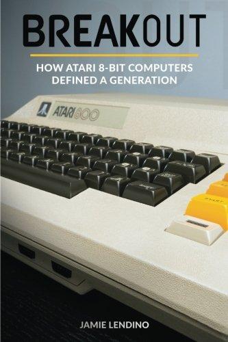 (Breakout: How Atari 8-Bit Computers Defined a Generation)