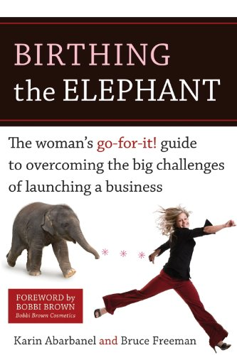 Birthing the Elephant: The Woman's Go-For-It! Guide to Overcoming the Big Challenges of Launching a Bus iness cover