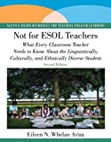 By Eileen N. Whelan Ariza - Not for ESOL Teachers: What Every Classroom Teacher Needs to Know About the Linguistically, Culturally, and Ethnically Diverse Student: 2nd (second) Edition