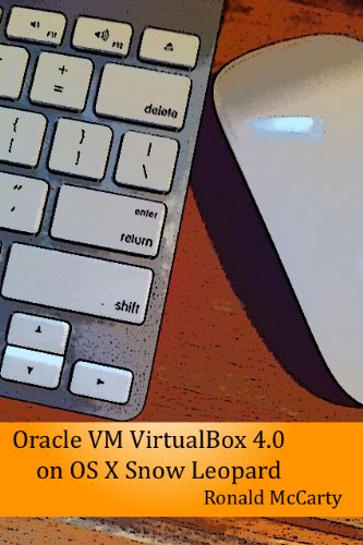 Oracle VM VirtualBox 4.0 on OS X Snow Leopard (Oracle VM VirtualBox 4.0 on Various Platforms Book 1)