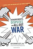 Disagreements, Disputes and All-Out War, Gini Graham Scott, 0814480632