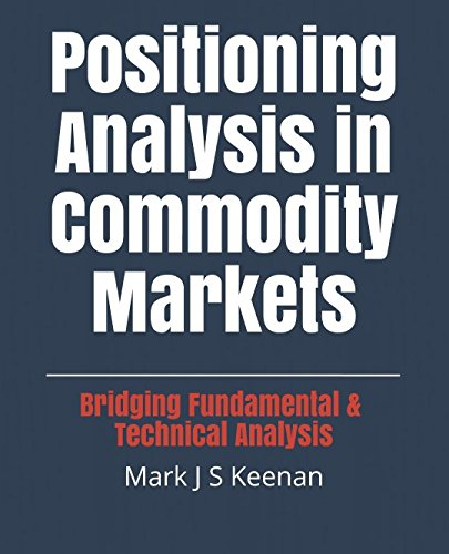 Positioning Analysis in Commodity Markets: Bridging Fundamental and Technical Analysis by National Library Board - Singapore