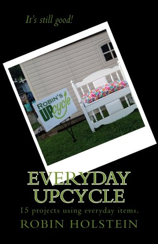 Read Online Everyday Upcycle: 15 projects using everyday items. pdf epub