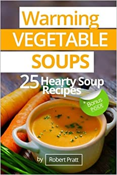 Book Warming Vegetable Soups: 25 Hearty Soup Recipes: Full Color