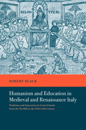 Humanism and Education in Medieval and Renaissance Italy: Tradition and Innovation in Latin Schools from the Twelfth to