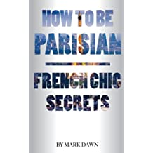 How to be Parisian: French Chic Secrets