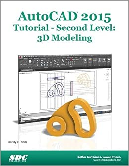 Autocad 2015 tutorial second level 3d modeling randy shih autocad 2015 tutorial second level 3d modeling randy shih 9781585038657 amazon books fandeluxe Gallery