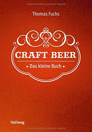 Craft Beer  Das Kleine Buch  Hallwag Allgemeine Einführungen