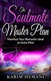 The Soulmate Master Plan: Manifest Your Romantic Ideal on Auto-Pilot (The Codes of Life Book 2)