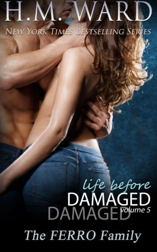 Life Before Damaged, Vol. 5 (The Ferro Family) (Life Before Damaged (The Ferro Family)) (Volume 5) by H. M. Ward (2015-02-02)