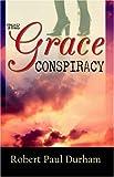 The Grace Conspiracy, Robert Paul Durham, 0741423529