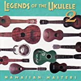 Legends of the Ukulele 2 : Hawaiian Masters