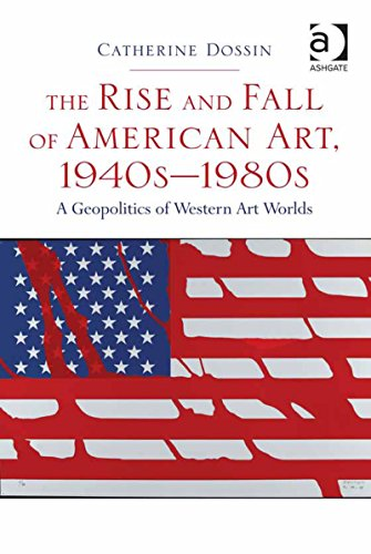 Download The Rise and Fall of American Art, 1940s—1980s: A Geopolitics of Western Art Worlds Pdf