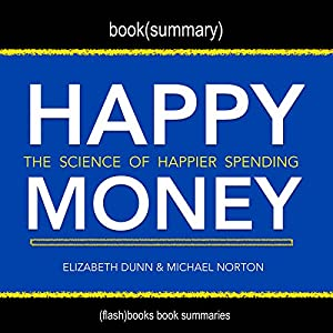 Summary of Happy Money by Elizabeth Dunn and Michael Norton Audiobook