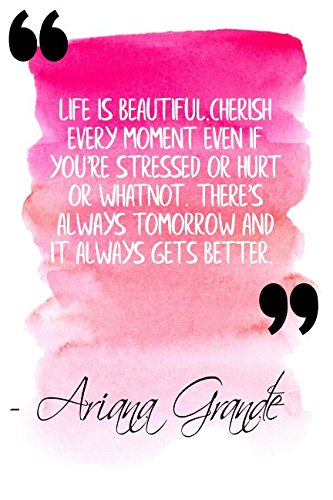 Life Is Beautiful. Cherish Every Moment Even If Youre Stressed Or Hurt Or What Not. Theres Always Tomorrow And It Always Gets Better: Pink Ariana Grande Quote Designer Notebook