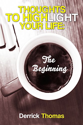 Book: Thoughts To Highlight Your Life - The Beginning by Derrick Allen Thomas