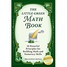 The Little Green Math Book: 30 Powerful Principles for Building Math and Numeracy Skills (3rd Edition) (English Edition)