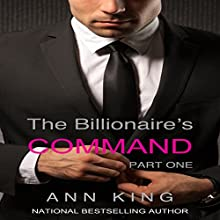 The Billionaire's Command: Part One: The Submissive Series, Book 1 Audiobook by Ann King Narrated by Jean Carlson