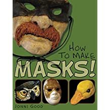 How to Make Masks: Easy New Way to Make a Mask for Masquerade, Halloween and Dress-Up Fun, With Just Two Layers of Fast-Setting Paper Mache