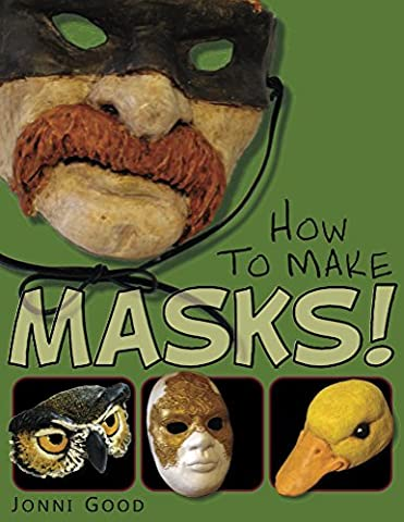 How to Make Masks: Easy New Way to Make a Mask for Masquerade, Halloween and Dress-Up Fun, With Just Two Layers of Fast-Setting Paper