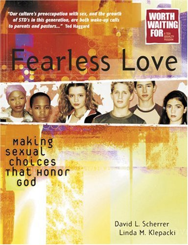 Fearless Love: Making Sexual Choices That Honor God (Worth Waiting for Series) PDF