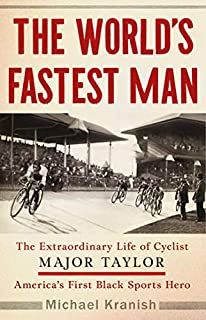 Book Cover: The World's Fastest Man: The Extraordinary Life of Cyclist Major Taylor, America's First Black Sports Hero