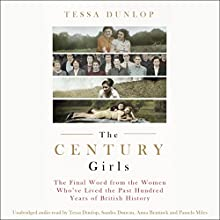 The Century Girls Audiobook by Tessa Dunlop Narrated by Tessa Dunlop, Sandra Duncan, Anna Bentinck, Pamela Miles
