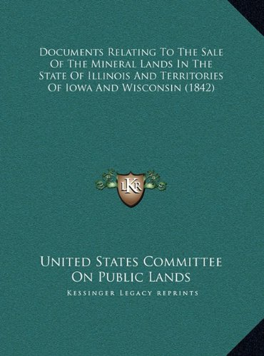 Read Online Documents Relating To The Sale Of The Mineral Lands In The State Of Illinois And Territories Of Iowa And Wisconsin (1842) PDF