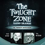 The Twenty-Fifth Hour: The Twilight Zone Radio Dramas | Dennis Etchison