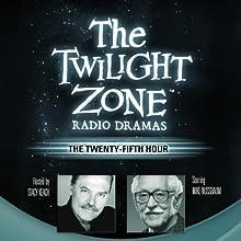 The Twenty-Fifth Hour: The Twilight Zone Radio Dramas Radio/TV Program by Dennis Etchison Narrated by  full cast
