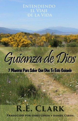 Guianza de Dios: 7 Maneras Para Saber Que Dios Te Esta Guiando (Spanish Edition) [R. E. Clark] (Tapa Blanda)