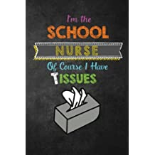 I'm The School Nurse Of Course I Have Tissues: Funny School Nurse Appreciation Gift, Journal with Lined and Blank Pages