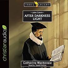 John Calvin: After Darkness Light: Trailblazers Series