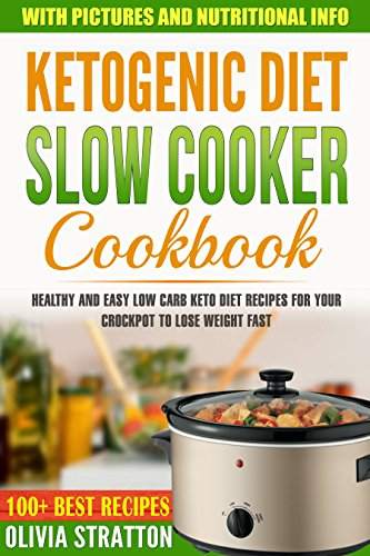 Keto Slow Cooker Cookbook: Healthy and Easy Low Carb Keto Diet Recipes for Your Crock Pot to Lose Weight Fast by Olivia Stratton