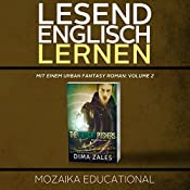 Englisch Lernen: Mit einem Urban Fantasy Roman: Volume 2 [Learn English for German Speakers - Urban Fantasy Novel Edition] |  Mozaika Educational, Dima Zales