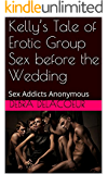 Kelly's Tale of Erotic Group Sex before the Wedding: Sex Addicts Anonymous