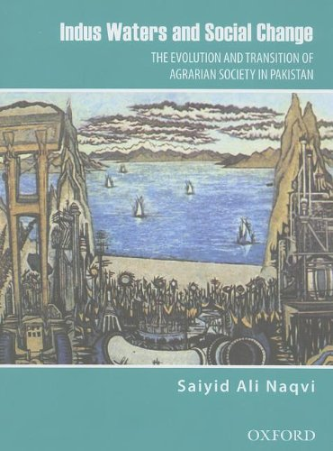 Indus Waters and Social Change: The Evolution and Transition of Agrarian Society in Pakistan