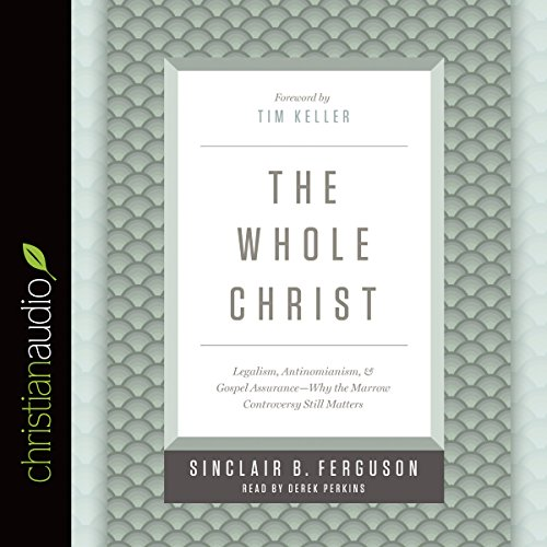 The Whole Christ: Legalism, Antinomianism, and Gospel Assurance - Why the Marrow Controversy Still Matters Audiobook [Free Download by Trial] thumbnail