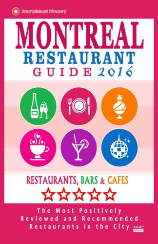 Montreal Restaurant Guide 2016: Best Rated Restaurants in Montreal - 500 restaurants, bars and cafés recommended for visitors, 2016