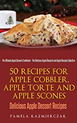 50 Recipes For Apple Cobbler, Apple Torte and Apple Scones - Delicious Apple Dessert Recipes (The Ultimate Apple Desserts Cookbook - The Delicious Apple ... Recipes Collection 8) (English Edition)