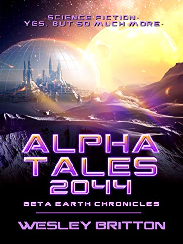 Alpha Tales 2044: Beta-Earth Chronicles by [Britton, Wesley]