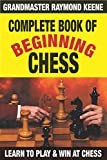 Complete Book Of Beginning Chess: 10 Easy Lessons To Winning-Raymond Keene