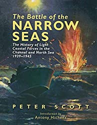 The Battle of the Narrow Seas: The History of Light Coastal Forces in the Channel and North Sea 1939-1945