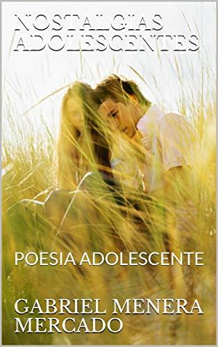 NOSTALGIAS ADOLESCENTES: POESIA ADOLESCENTE (POESIA ADOLECENTE 1) (Spanish Edition)