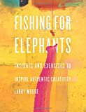 img - for Fishing for elephants: Insights and exercises to inspire authentic creativity book / textbook / text book