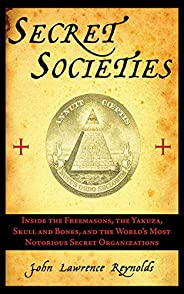 Secret Societies: Inside the Freemasons, the Yakuza, Skull and Bones, and the World's Most Notorious Secre
