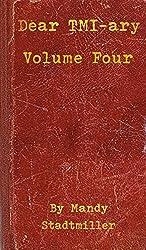 Dear TMI-ary: Volume Four: Mad, Sad, Glad, Afraid