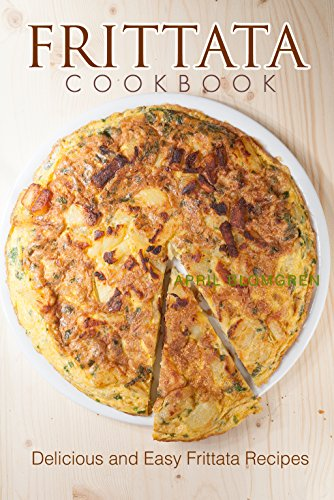 Frittata Cookbook: Delicious and Easy Frittata Recipes by April Blomgren